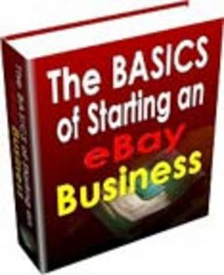Product picture The Basics of Starting an eBay Business